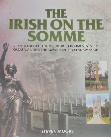 The Irish on the Somme, by Steven Moore, subtitled 'A Battlefield Guide to the Irish Regiments in the Great War and the Monuments to their Memory'